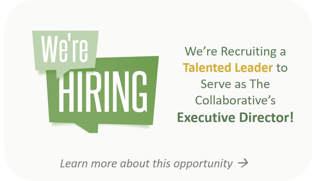 We're hiring graphic text. We're recruiting a talented leader to serve as the Collaborative's Executive Director. Click to learn more about this opportunity.